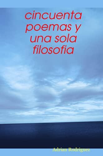 Cincuenta Poemas Y UNA Sola Filosofia (Paperback): Adrian Rodriguez