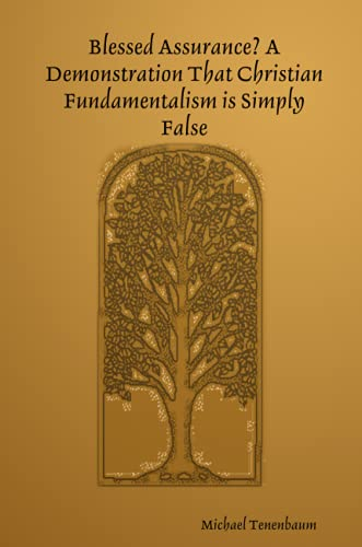 Blessed Assurance? A Demonstration That Christian Fundamentalism is Simply False: Tenenbaum, ...