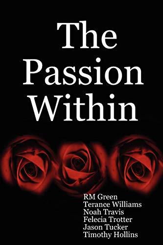 The Passion Within: RM Green, Terance Williams, Noah Travis, Felecia Trotter, Jason Tucker, Timothy...
