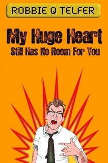 My Huge Heart Still Has No Room For You: Robbie Q. Telfer