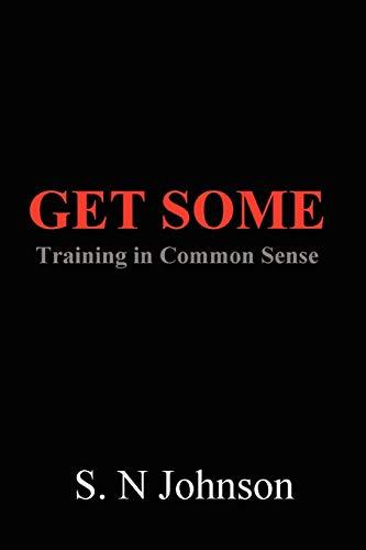 Get Some: Training In Common Sense: Johnson, S. N