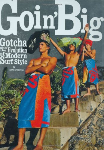 Goin' Big Gotcha and the Evolution of Modern Surf Style (0615161537) by Kevin O'Sullivan