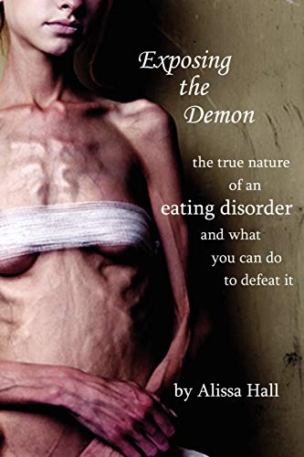 Exposing the Demon: the true nature of an eating disorder and what you can do to defeat it: Hall, ...