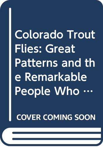 COLORADO TROUT FLIES: Great Patterns And The Remarkable People Who Tie Them: Hosman, Todd
