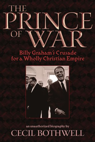 9780615162720: The Prince of War: Billy Graham's Crusade for a Wholly Christian Empire