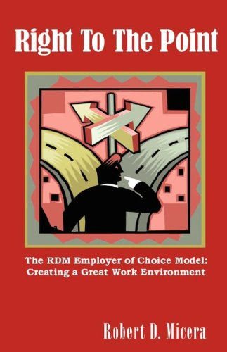 9780615162959: Right To The Point. The RDM Employer of Choice Model: Creating A Great Work Environment