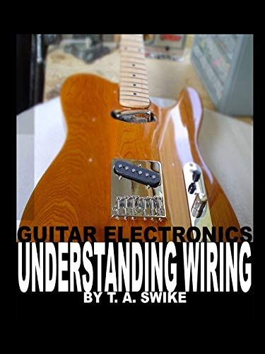 9780615165417: Guitar Electronics Understanding Wiring and Diagrams: Learn step by step how to completely wire your electric guitar