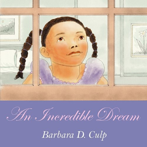 An Incredible Dream (Paperback): Barbara D Culp