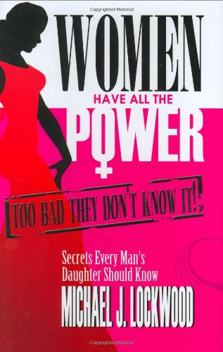 9780615166162: Women Have All The Power. Too Bad They Don't Know It.