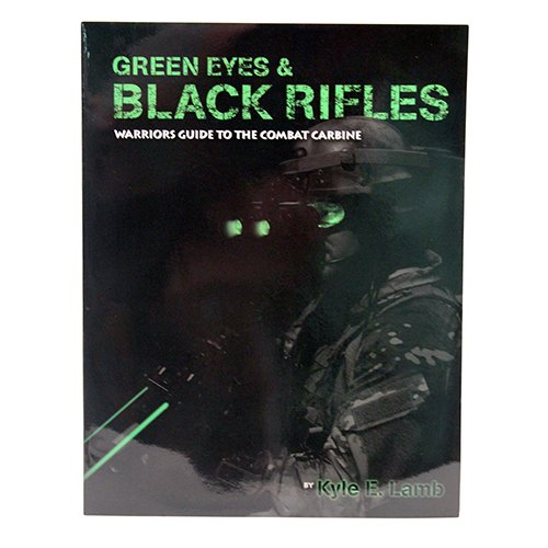 Green Eyes & Black Rifles: Warriors Guide to the Combat Carbine: Kyle E. Lamb