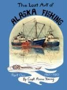 The Lost Art of ALASKA FISHING Part One (0615168523) by Anna Young