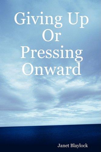 9780615169866: Giving Up or Pressing Onward