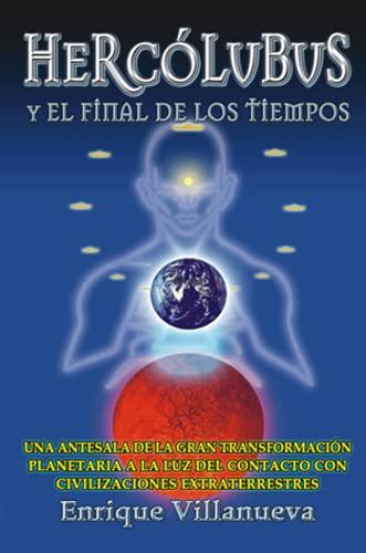 HERCOLUBUS Y EL FINAL DE LOS TIEMPOS Spanish Edition: Enrique Villanueva
