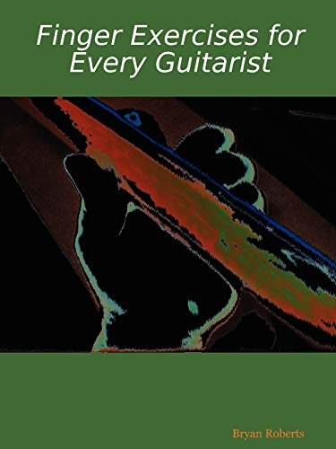 Finger Exercises for Every Guitarist: Bryan Roberts