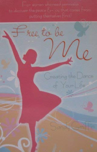 9780615175966: Free to be Me: Creating the Dance of Your Life