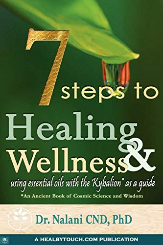 9780615176185: 7 Steps to Healing and Wellness - Using Essential Oils, with the Kybalion as a Guide