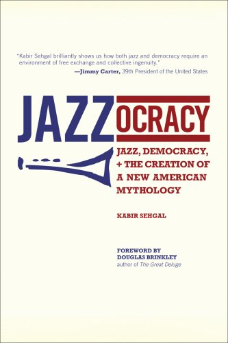 Jazzocracy: Jazz, Democracy, and the Creation of a New American Mythology: Kabir Sehgal
