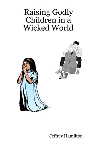 9780615177489: Raising Godly Children in a Wicked World