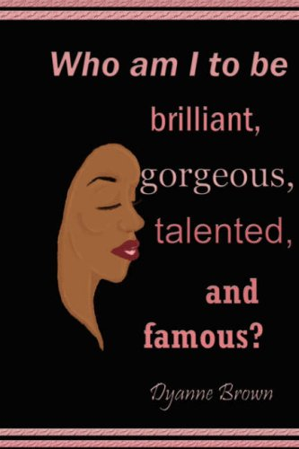 9780615178196: Who Am I to Be Brilliant, Gorgeous, Talented and Famous?