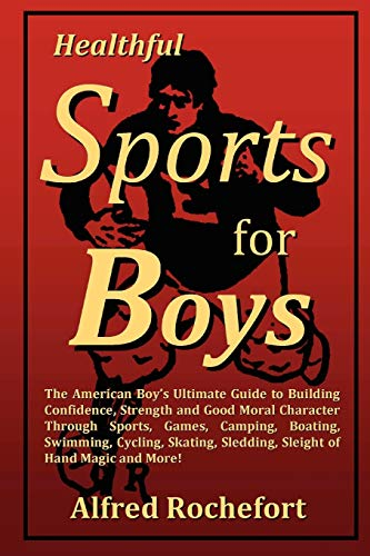 Healthful Sports for Boys: The American Boy's: Alfred Rochefort