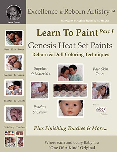 9780615180731: Learn To Paint Part 1: Genesis Heat Set Paints Coloring Techniques - Peaches & Cream Reborns & Doll Making Kits - Excellence in Reborn ArtistryT Series (Excellence in Reborn Artistry Series)
