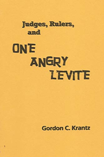 Judges, Rulers and One Angry Levite: Gordon C. Krantz