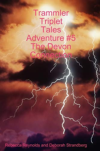 Trammler Triplet Tales Adventure #5 the Devon Connection: Rebecca Reynolds and Deborah Strandberg