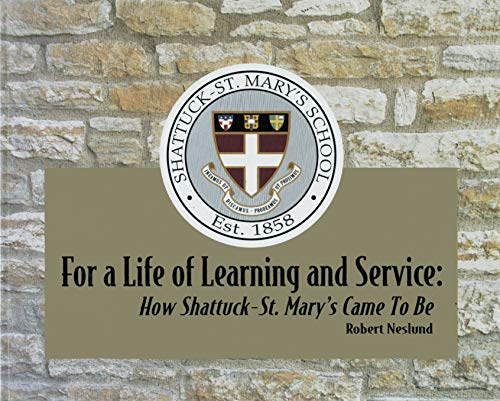 For a Life of Learning and Service : How Shattuck-St. Mary's Came To Be: Neslund, Robert