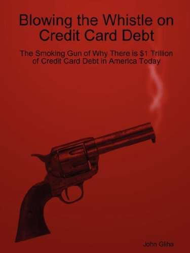 Blowing the Whistle on Credit Card Debt: Gliha, John