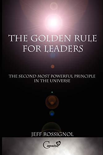 The Golden Rule For Leaders: Jeff Rossignol