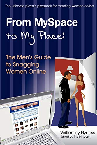 9780615188102: From myspace to my place: the men's guide to snagging women online