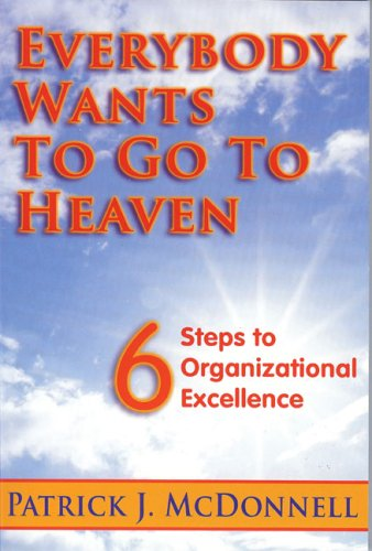 9780615189437: Everybody Wants to Go to Heaven: 6 Steps to Organizational Excellence