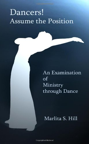9780615190181: Dancers! Assume the Position: An Examination of Ministry through Dance