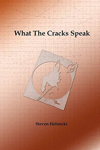 What the Cracks Speak: Steven Helmicki