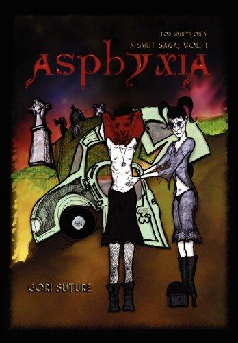 Asphyxia: A Smut Saga: Vol 1: Suture, Gori