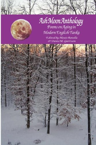 Ash Moon Anthology: Poems on Aging in: Editor-Alexis Rotella Garrison;