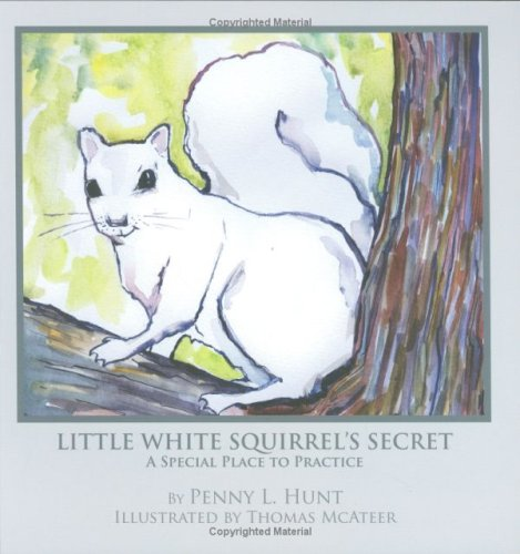 Little White Squirrel's Secret - A Special Place To Practice: Penny L. Hunt