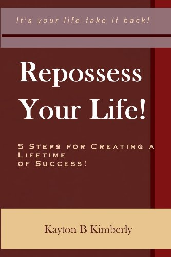 9780615198811: Repossess Your Life!: 5 Steps For Creating A Lifetime Of Success