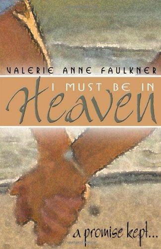 I Must Be In Heaven, A Promise Kept: Valerie Anne Faulkner