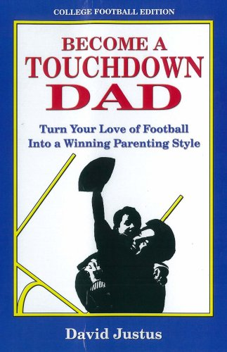 9780615200163: Become A Touchdown Dad: Turn Your Love of Football into a Winning Parenting Style
