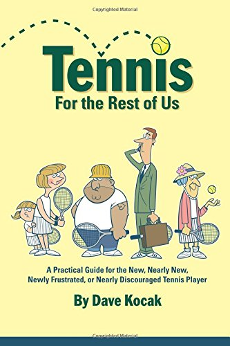 9780615201436: Tennis for the Rest of Us: A Practical Guide for the New, Nearly New, Newly Frustrated or Nearly Discouraged Tennis Player