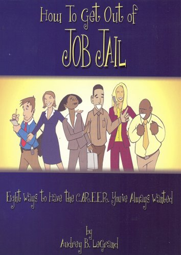 9780615201719: How To Get Out of Job Jail: Eight Ways to Have the Career You've Always Wanted