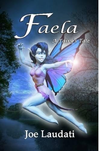 Faela: A Fairy's Tale: Laudati, Joe