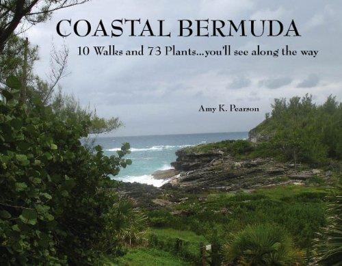 Coastal Bermuda 10 Walks and 73 Plants...you'll see along the way: Amy K. Pearson