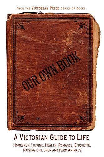 9780615206790: Our Own Book - A Victorian Guide to Life