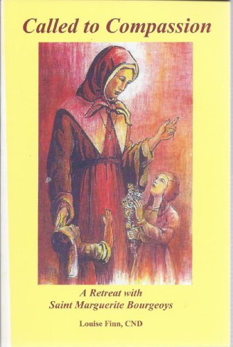 Called to Compassion: A Retreat with Saint Marguerite Bourgeoys: Louise Finn, CND