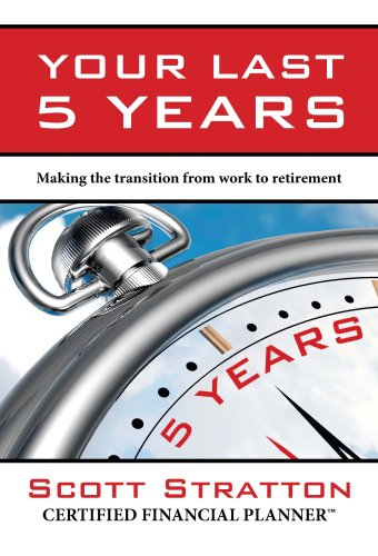 Your Last Five Years: Making the Transition from Work to Retirement: Scott Stratton