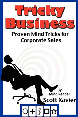 Tricky Business: Proven Mind Tricks for Corporate Sales: Scott Xavier