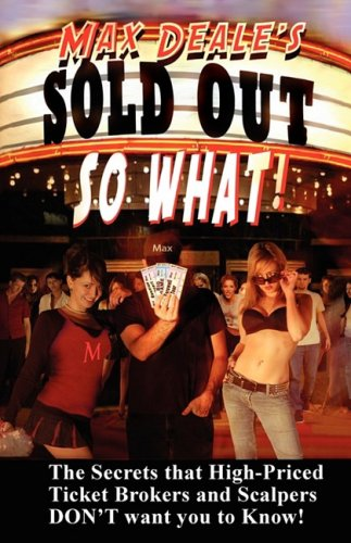 9780615209630: Sold Out... So What!: How to Save Money at Concerts & Sporting Events With Tricks the Ticket Brokers & Scalpers Don't Want You to Know or The Secert Survival Guide & How-To