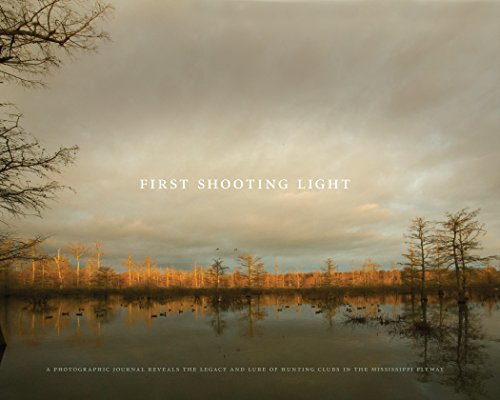 First Shooting Light: A Photographic Journal Reveals the Legacy and Lure of Hunting Clubs in the ...